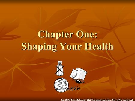 (c) 2005 The McGraw-Hill Companies, Inc. All rights reserved. Chapter One: Shaping Your Health.