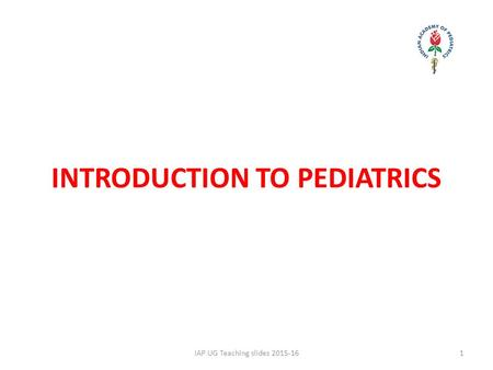 INTRODUCTION TO PEDIATRICS 1IAP UG Teaching slides 2015-16.