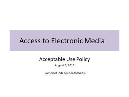 Access to Electronic Media Acceptable Use Policy August 8, 2016 Somerset Independent Schools.