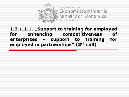 "1.3.1.1.1. ""Support to training for employed for enhancing competitiveness of enterprises - support to training for employed in partnerships"" (3 rd call)"