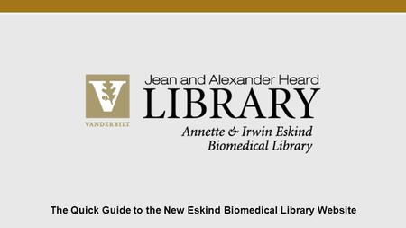 The Quick Guide to the New Eskind Biomedical Library Website.