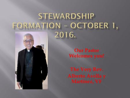 Our Pastor Welcomes you! The Very Rev. Alberto Avella y Martinez, VF.
