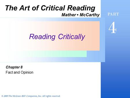 Reading Critically Chapter 8 Fact and Opinion PART 4 The Art of Critical Reading Mather ▪ McCarthy © 2009 The McGraw-Hill Companies, Inc. All rights reserved.