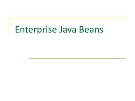 Enterprise Java Beans. Contents  Understanding EJBs  Practice Section.