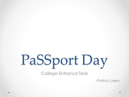 PaSSport Day College Entrance Tests -Patrick Loehr.