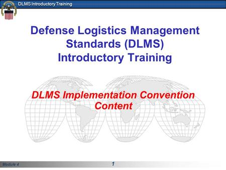 Module 4 1 DLMS Introductory Training Defense Logistics Management Standards (DLMS) Introductory Training DLMS Implementation Convention Content.