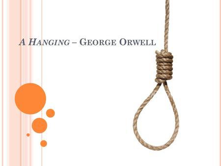"hanging george orwell essay ""i had never realized what it means to destroy a healthy, conscious man"" in his  essay a hanging, george orwell reveals his experience watching a hanging,."
