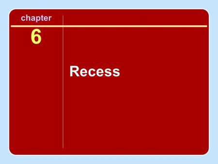 Chapter 6 Recess. What Is Recess? Recess is a child's break in the school day. Recess should provide an opportunity for active and free play. Recess provides.