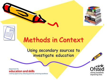 Methods in Context Using secondary sources to investigate education.