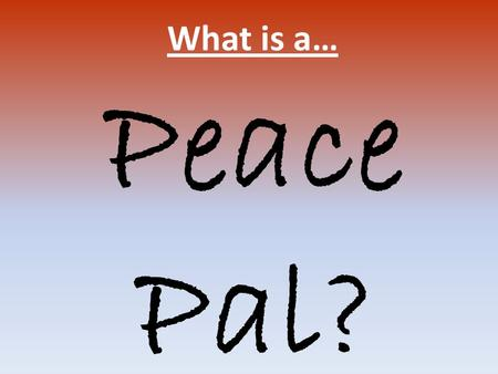 What is a… Peace Pal?. Who is a… Monitor in Class Monitor around School Playtime leaders Literacy and Numeracy Mentor School Council Member Performer.