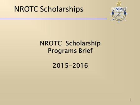NROTC Scholarships 1 NROTC Scholarship Programs Brief 2015-2016.