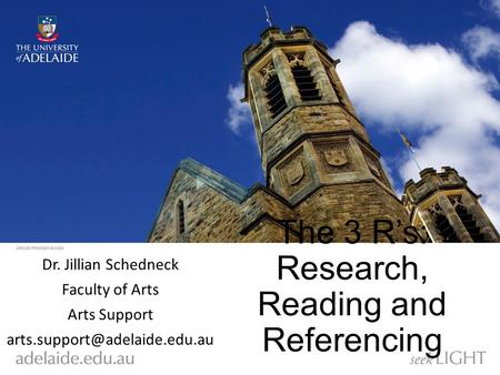 The 3 R's: Research, Reading and Referencing Dr. Jillian Schedneck Faculty of Arts Arts Support