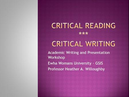 Academic Writing and Presentation Workshop Ewha Womans University – GSIS Professor Heather A. Willoughby.