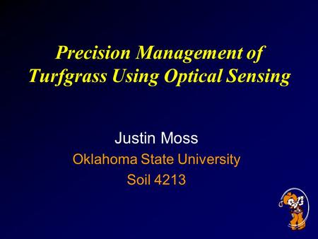 Precision Management of Turfgrass Using Optical Sensing Justin Moss Oklahoma State University Soil 4213.