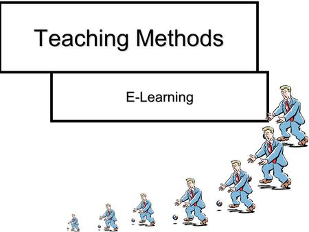 E-Learning Teaching Methods. We think too much about effective methods of teaching and not enough about effective methods of learning.