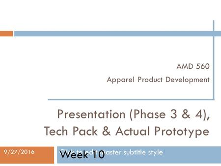 Click to edit Master subtitle style 9/27/2016 AMD 560 Apparel Product Development Presentation (Phase 3 & 4), Tech Pack & Actual Prototype Week 10.