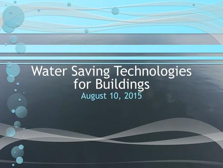 Water Saving Technologies for Buildings August 10, 2015.