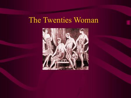 The Twenties Woman. Social Life Women had many new freedoms The 19 th Amendment gave them suffrage (1920) Fashions: Brighter colors, shorter skirts, silk.