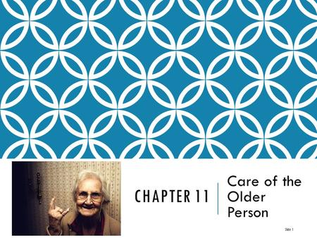 CHAPTER 11 Care of the Older Person Slide 1. THE OLDER PERSON  People live longer than ever before.  Chronic illness is common in older persons.  Disability.
