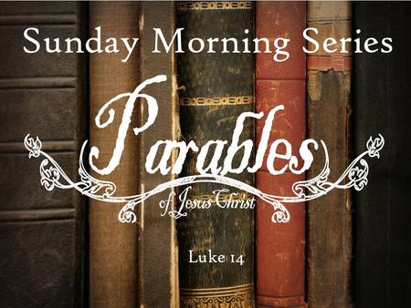 Sunday Morning Series Luke 14. That costs to much!