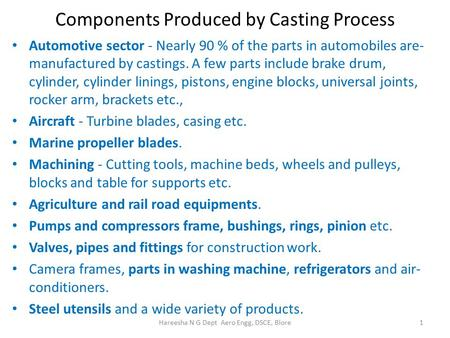 Components Produced by Casting Process Automotive sector - Nearly 90 % of the parts in automobiles are- manufactured by castings. A few parts include brake.