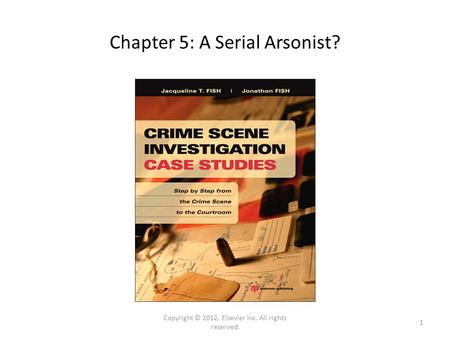 Chapter 5: A Serial Arsonist? Copyright © 2012, Elsevier Inc. All rights reserved. 1.