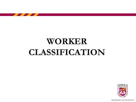 WORKER CLASSIFICATION. A WORD ON POLICY Financial policy promotes the proper stewardship and general guidelines for the appropriate and legal uses of.