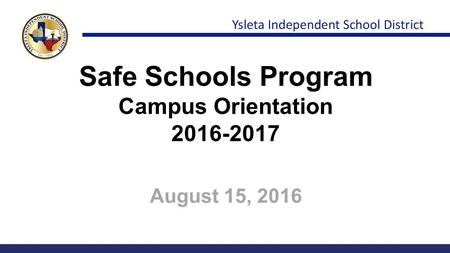 Safe Schools Program Campus Orientation 2016-2017 August 15, 2016.