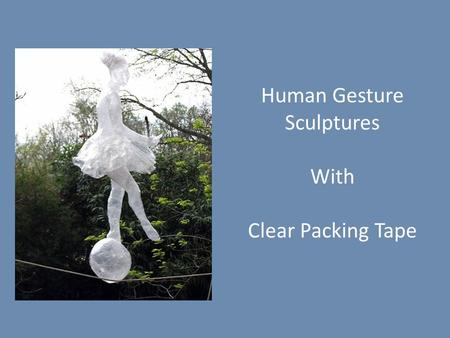 Human Gesture Sculptures With Clear Packing Tape.