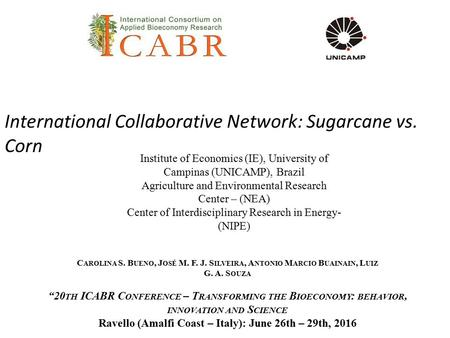 "International Collaborative Network: Sugarcane vs. Corn ""20 TH ICABR C ONFERENCE – T RANSFORMING THE B IOECONOMY : BEHAVIOR, INNOVATION AND S CIENCE Ravello."