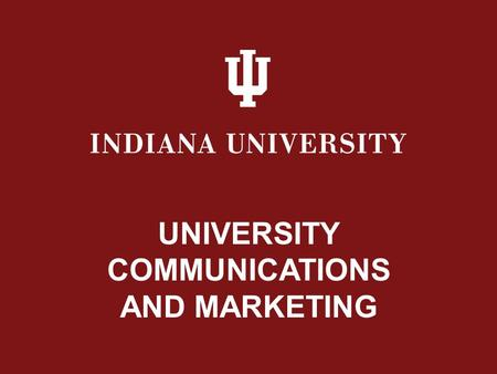 UNIVERSITY COMMUNICATIONS AND MARKETING. IU News Room: website Press releases/Press conferences Manage contacts with external news outlets Media training.