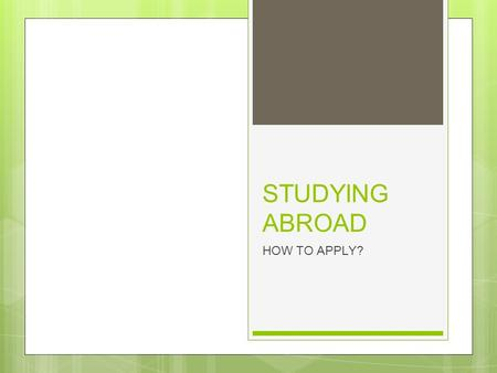 STUDYING ABROAD HOW TO APPLY?. APPLICATION ○ APPLY ONLINE ○ APPLY ON PAPER ○ SPECIFIC UNIVERSITIES/ COLLEGUES ○ UCAS (OPEN APPLICATION) ○ APPLY AS AN.