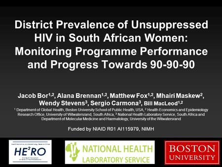 Boston University Slideshow Title Goes Here District Prevalence of Unsuppressed HIV in South African Women: Monitoring Programme Performance and Progress.