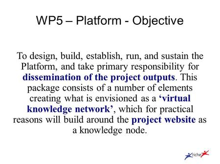 WP5 – Platform - Objective To design, build, establish, run, and sustain the Platform, and take primary responsibility for dissemination of the project.