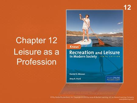 12 Chapter 12 Leisure as a Profession. Objectives Discuss the career options in the leisure- service field. List and discuss the seven criteria outlined.