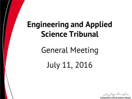 Engineering and Applied Science Tribunal July 11, 2016 General Meeting.