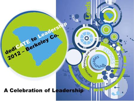 DediCATE to Leadership 2012 – Berkeley Co. A Celebration of Leadership.
