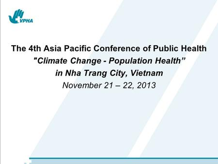 "The 4th Asia Pacific Conference of Public Health Climate Change - Population Health"" in Nha Trang City, Vietnam November 21 – 22, 2013."