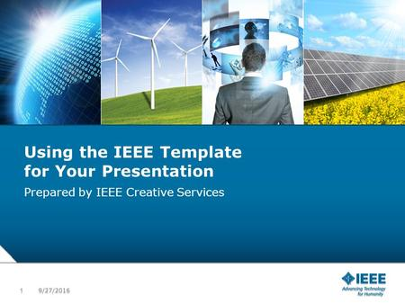 12-CRS-0106 REVISED 8 FEB 2013 Using the IEEE Template for Your Presentation Prepared by IEEE Creative Services 9/27/2016 1 1.