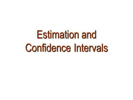 Estimation and Confidence Intervals. Point Estimate A single-valued estimate. A single element chosen from a sampling distribution. Conveys little information.
