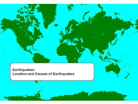 Earthquakes: Location and Causes of Earthquakes. Title: Location and Causes of Earthquakes  Date: 27/09/2016  Lesson Aims:  To find out the location.