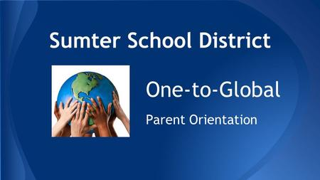 Sumter School District One-to-Global Parent Orientation.
