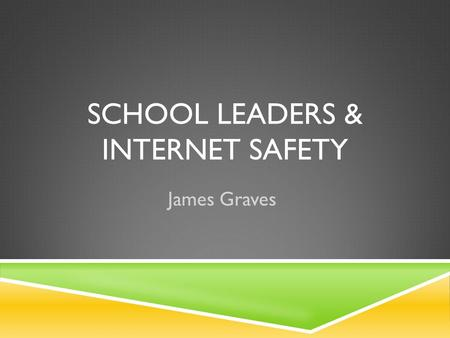 SCHOOL LEADERS & INTERNET SAFETY James Graves. CHILDREN'S INTERNET PROTECTION ACT (CIPA)  Act of Congress (2000)  E-rate federal funding requirements.