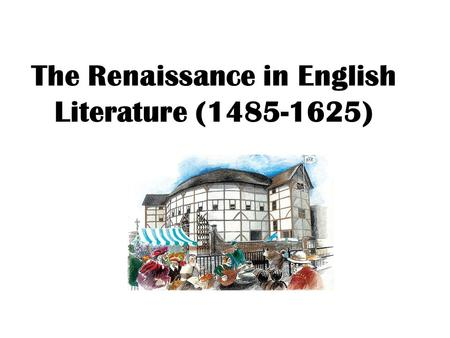 The Renaissance in English Literature (1485-1625).