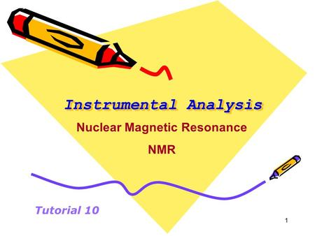 1 Instrumental Analysis Tutorial 10 Nuclear Magnetic Resonance NMR.