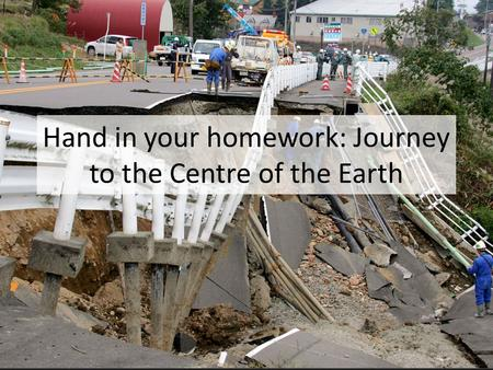 Hand in your homework: Journey to the Centre of the Earth.