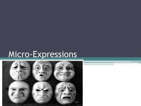 Micro-Expressions. Micro-expressions are very brief facial expressions, lasting only a fraction of a second. They occur when a person either deliberately.