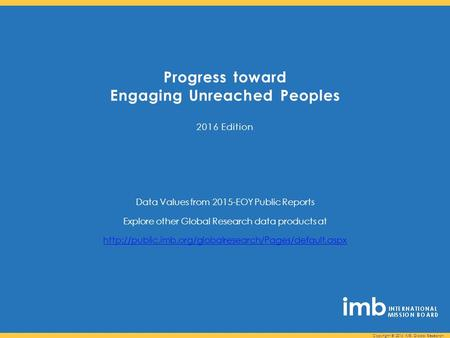 Progress toward Engaging Unreached Peoples 2016 Edition Data Values from 2015-EOY Public Reports Explore other Global Research data products at