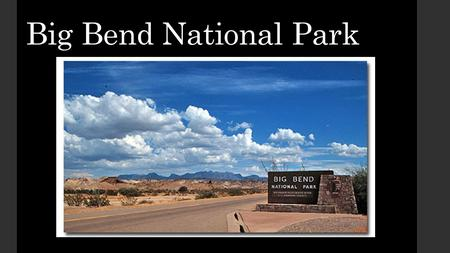 Big Bend National Park. Introduction Where:  located in southwest Texas along the Rio Grande river bordering Mexico Why is it special:  Includes diverse.