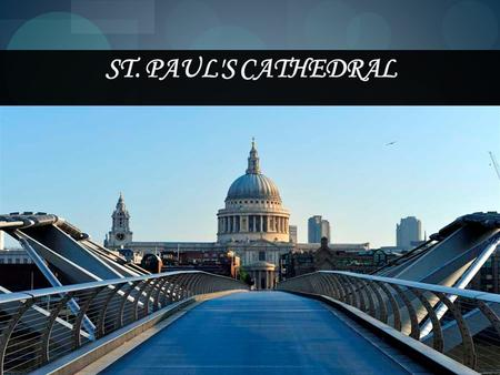 ST. PAUL'S CATHEDRAL. The majestic St. Paul's Cathedral was built by Christopher Wren between 1675 and 1711. It is one of Europe's largest cathedrals.